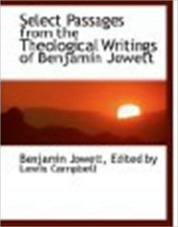 Theological Essays of the Late Benjamin Jowett: Seleted, Arranged, and Edited by Lewis Campbell