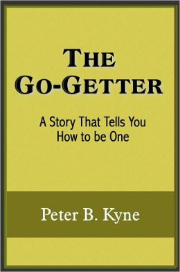 The Go-Getter; A Story That Tells You How to be One