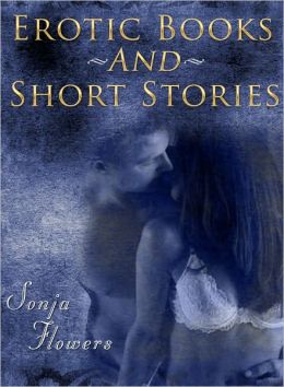 Erotic Sensual Romantic A collection of short stories Volume 2