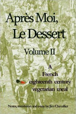 Apres Moi Le Dessert II: An Eighteenth Century Vegetarian Meal