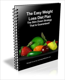 The Easy Weight Loss Diet Plan: The Slim Down Strategy That is Guaranteed!
