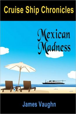 Cruise Ship Chronicles: Mexican Madness
