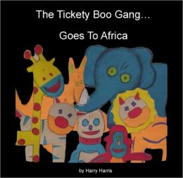 THE TICKETY BOO GANG… GOES TO AFRICA