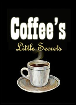 Coffee's Little Secrets - Delicious Coffee Recipes