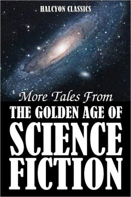 More Tales from the Golden Age of Science Fiction: An Anthology of 50 Short Stories
