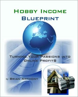 The Hobby Income Blueprint: Turning Your Passions into Online Profits