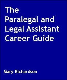 The Paralegal and Legal Assistant Career Guide