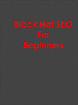 Black Hat SEO For Beginners