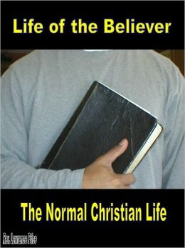 The Life of the Believer: A description of the Normal Christian Life