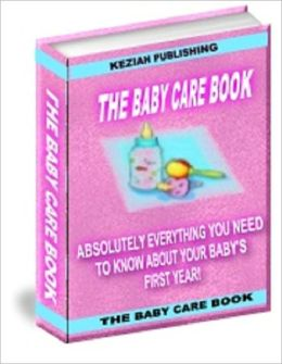 The Baby Care Book – Absolutely Everything You Need to Know About Your Baby's First Year!