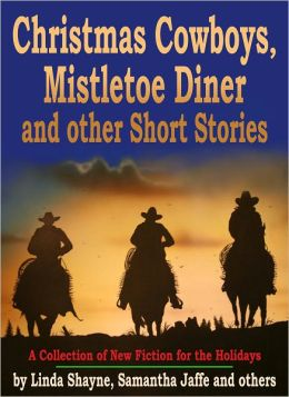 Christmas Cowboys, Mistletoe Diner and other Short Stories: A Collection of New Fiction for the Holidays