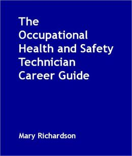 The Occupational Health and Safety Technician Career Guide