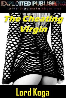 The Cheating Virgin (A Tale of Virginity Taken, Ravaged, & Devoured)