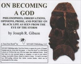 On Becoming a God: Philosophies, Observations, Opinions, Prose, and Poetry on Black Life As Seen From the Eye of the Storm
