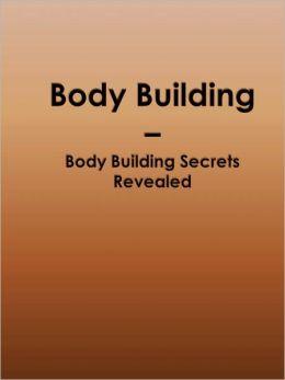 Body Building - Body Building Secrets Revealed