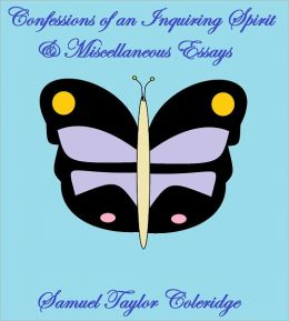 CONFESSIONS OF AN INQUIRING SPIRIT AND MISCELLANEOUS ESSAYS