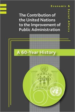 The United Nations Contribution to the Improvement of Public Administration: A 60-Year History