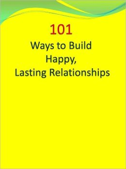 101 Ways to Build Happy, Lasting Relationships
