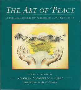 Art of Peace, The: A Personal Manual on Peacemaking and Creativity