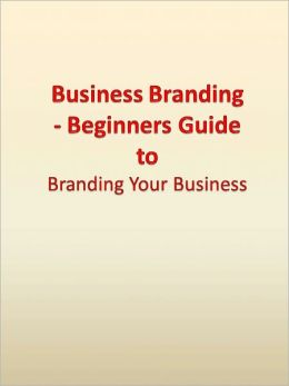 Business Branding - Beginners Guide to Branding Your Business