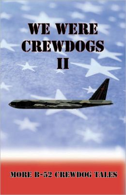 We Were Crewdogs II - More B-52 Crewdog Tales