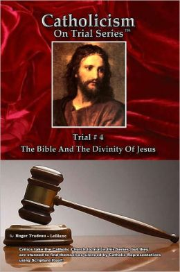 Catholicism on Trial Series - Book 4 of 7 - The Bible and the Divinity of Jesus - LIST PRICE REDUCED from $24.95. You SAVE 76%