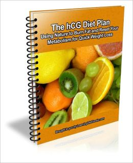 The hCG Diet Plan: Using Nature to Burn Fat and Reset Your Metabolism for Quick Weight Loss