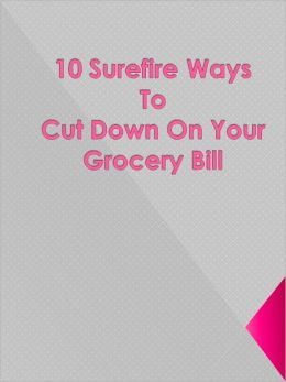 10 Surefire Ways To Cut Down On Your Grocery Bill