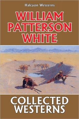 The Collected Westerns of William Patterson White