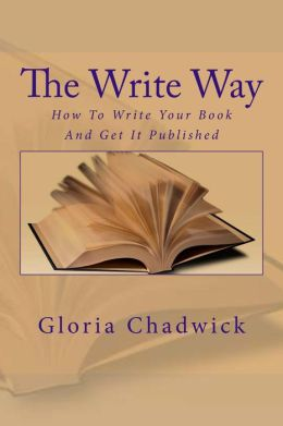 The Write Way: How to Write Your Book and Get it Published