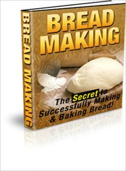 Bread Making - The Secret to Successfully Making & Baking Bread