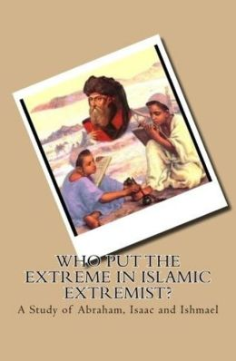 Who Put the Extreme in Islamic Extremist? A Study of Abraham, Isaac and Ishmael.