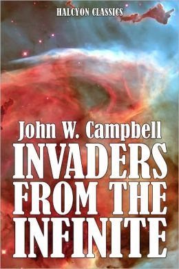 Invaders from the Infinite by John W. Campbell