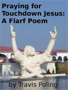Praying for Touchdown Jesus: A Flarf Poem