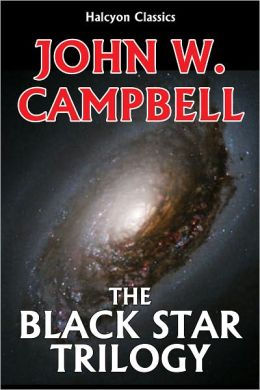 The Black Star Trilogy by John W. Campbell