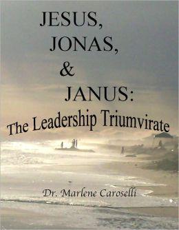 Jesus, Jonas, & Janus: The Leadership Triumvirate