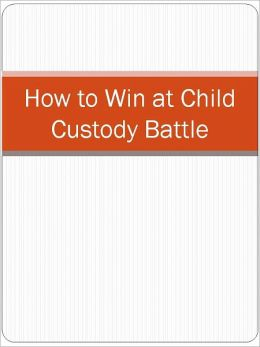 How to Win at Child Custody Battle