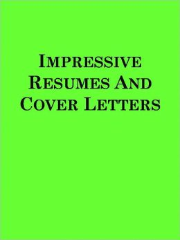 Impressive Resumes And Cover Letters