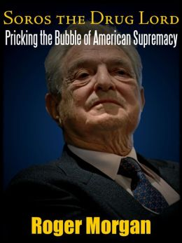 SOROS: THE DRUG LORD. PRICKING THE BUBBLE OF AMERICAN SUPREMACY