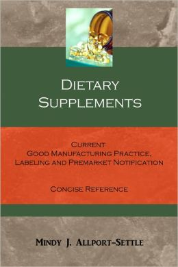 Dietary Supplements: Current Good Manufacturing Practice, Labeling and Premarket Notification Concise Reference