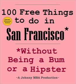 100 Free Things to do in ----San Francisco--- While Avoiding Bums and Hipsters