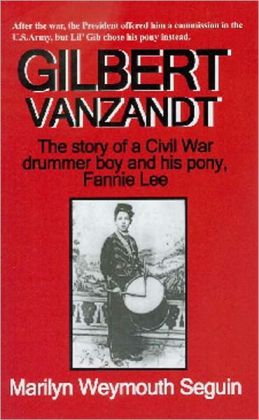 GILBERT VANZANDT--The Story of a Civil War Drummer Boy and his Pony, Fannie Lee