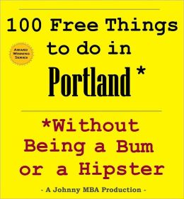 100 Free Things to do in ----Portland, Oregon--- While Avoiding Bums and Hipsters