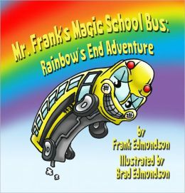 Mr. Frank's Magic School Bus:: Rainbow's End Adventure