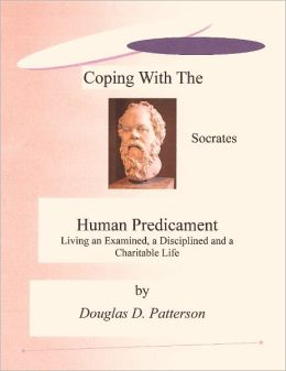 Coping with the Human Predicament - Living an Examined, a Disciplined and a Charitable Life