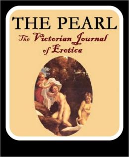 The Pearl: The Victorian Journal of Erotica(complete collection, includes erotic fiction, erotic poetry, erotic cartoons and more for the Nook)
