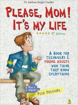 Please, Mom! It''s My Life