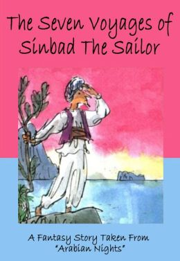 The Seven Voyages of Sinbad the Sailor: A Fantasy Story for Children Taken from Arabian Nights
