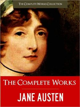 THE NEWLY DISCOVERED, UNFINISHED & FINISHED COMPLETE WORKS OF JANE AUSTEN (Nook Edition) JANE AUSTEN COMPLETE WORKS Pride and Prejudice Sense and Sensibility Emma Persuasion Northanger Abbey Mansfield Park Lady Susan Watsons Sanditon Juvenilia Poems Plays