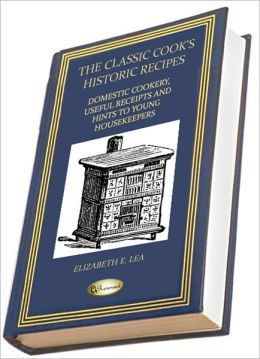 Domestic cookery, useful receipts, and hints to young housekeepers (THE CLASSIC COOK'S HISTORIC RECIPES)